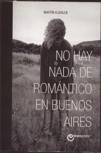 No hay nada de romántico en Buenos Aires Martín Elizalde 2014 Editorial: Otro Contar