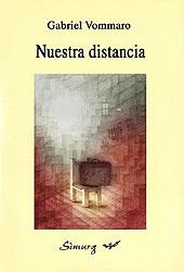 Nuestra distancia Gabriel Vommaro 2003 Editorial: Simurg Premio Fondo Nacional de las Artes 2002