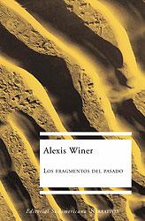 Los fragmentos del pasado Alexis Winer 2003 Editorial: Sudamericana - Narrativas www.fragmentosdelpasado.com.ar