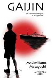 Gaijin Maximiliano Matayoshi 2003 Editorial: Alfaguara Premio Alfaguara México 2002