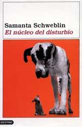 El núcleo del disturbio Samanta Schweblin 2002 Primer Premio Fondo Nacional de las Artes 2001 Editorial: Planeta - Colección Destino