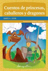Cuentos de princesas, caballeros y dragones Darío Levin 2009 Editorial: Longseller