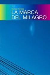 La marca del milagro Damián Terrasa 2007 Editorial: Tamarisco