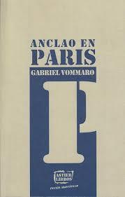 Anclao en Paris Gabriel Vommaro 2013 Editorial: Astier